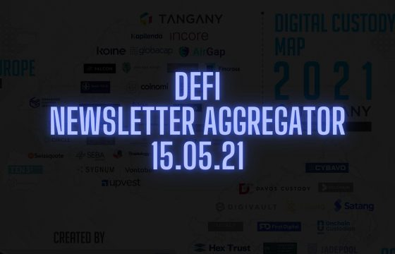 DeFi newsletter editions aggregator 15.05.2021 by DezentralizedFinance.com