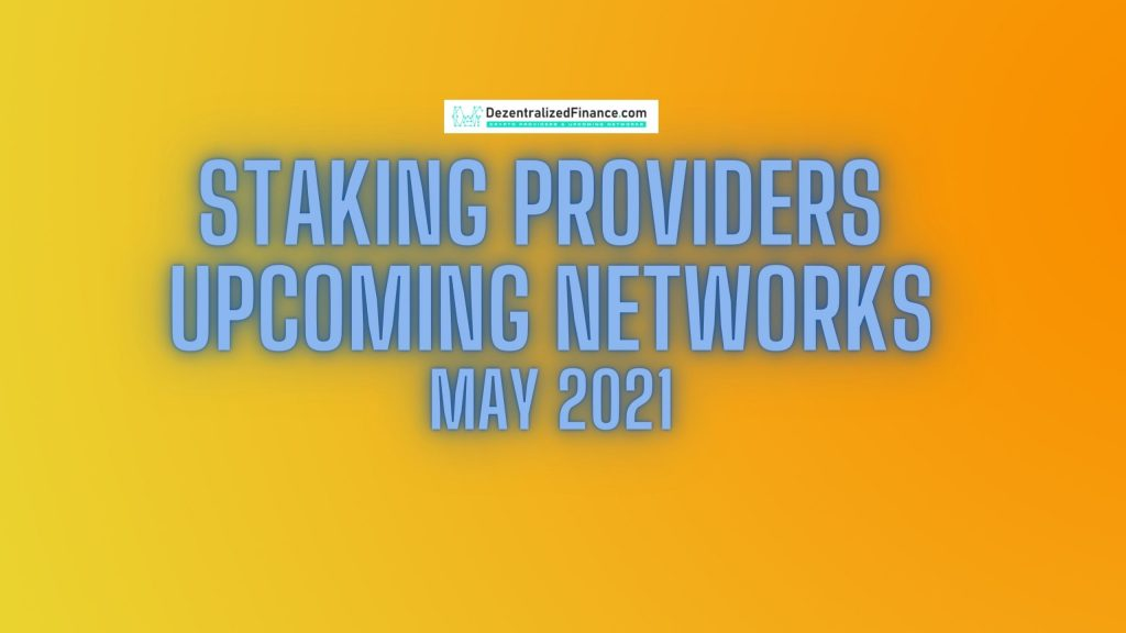 Staking Providers Upcoming Networks May 2021
