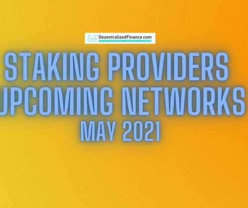 Staking Providers – Upcoming Networks – May 2021