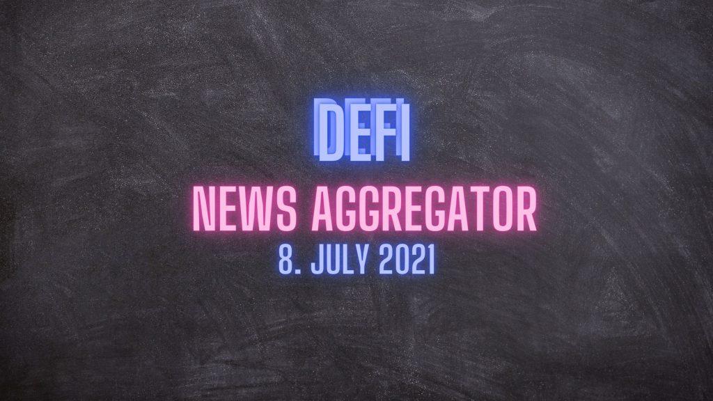 DEFI News Aggregator 8.July 2021