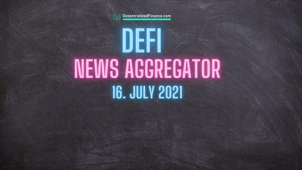 DeFi News Aggregator 16.07.2021