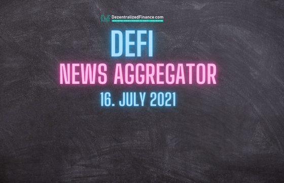 DeFi News Aggregator 16. July 2021