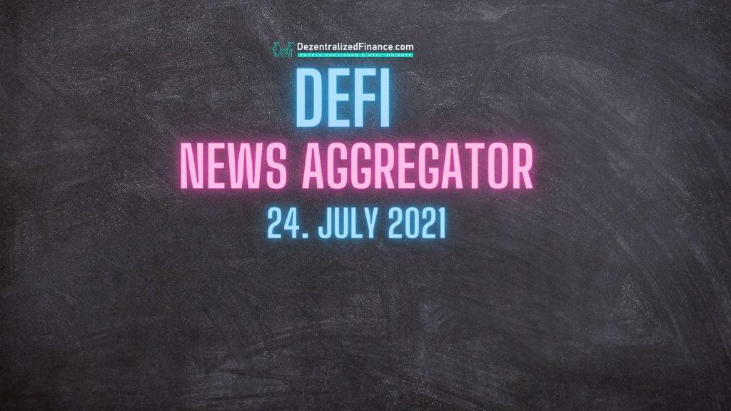 DeFi News Aggregator 24. July 2021