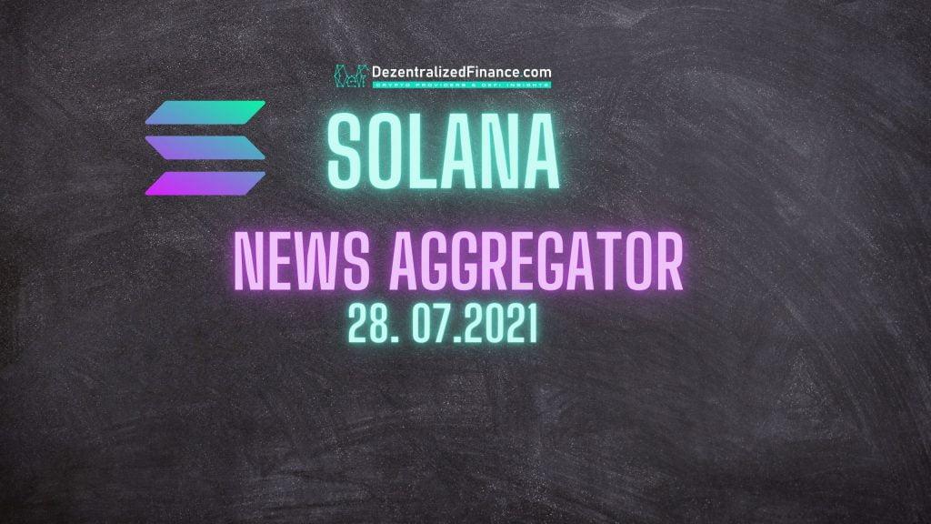Solana News Aggregator 28.07.2021