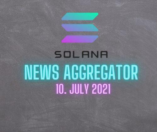 SOLANA News Aggregator 10. July 2021