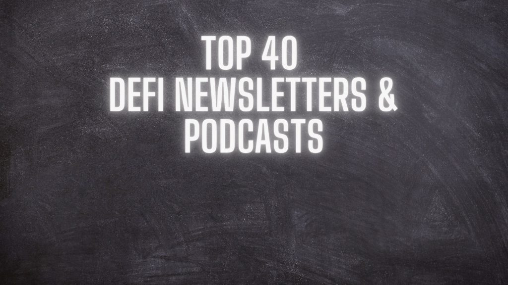 Top 40 DeFi Newsletters and Podcasts