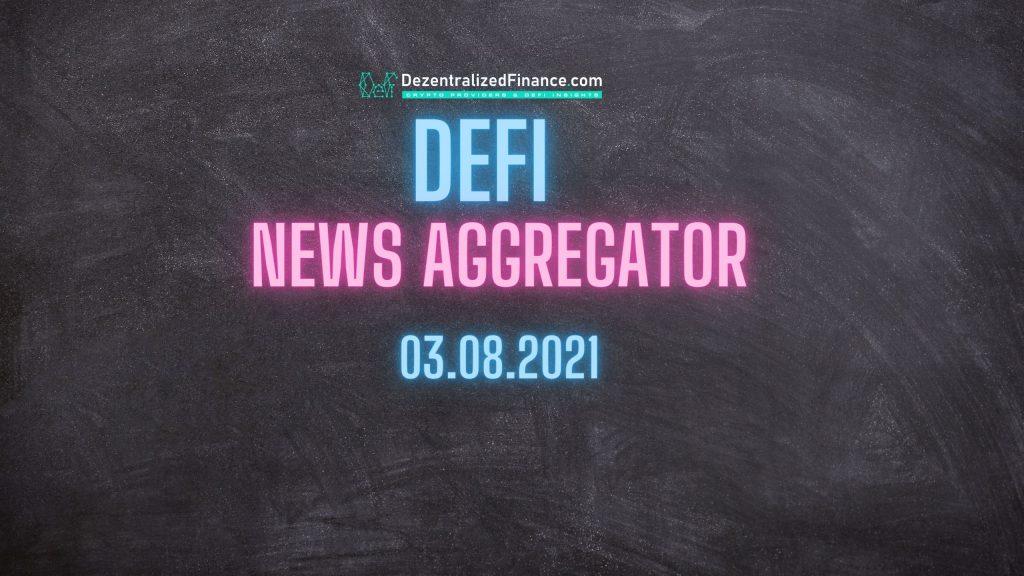 DeFi News Aggregator 03.08.2021